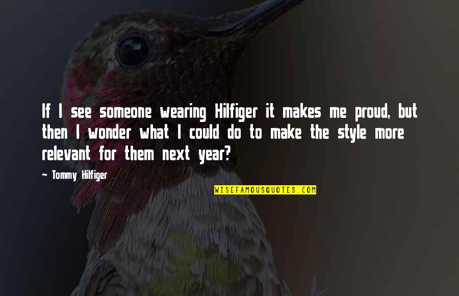 Hilfiger Quotes By Tommy Hilfiger: If I see someone wearing Hilfiger it makes