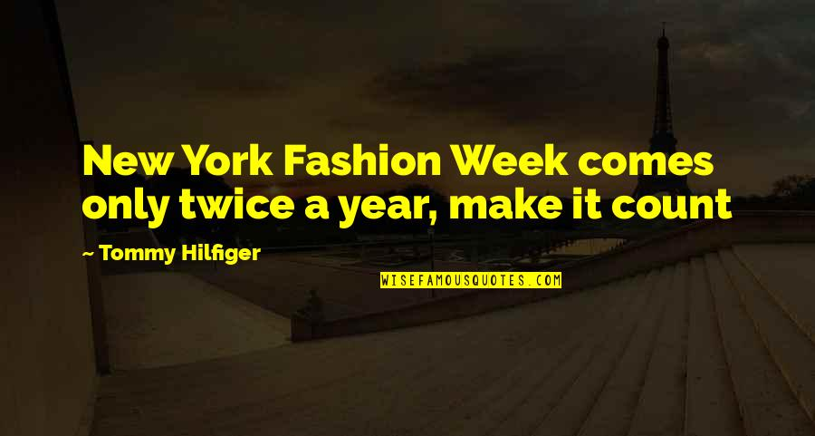 Hilfiger Quotes By Tommy Hilfiger: New York Fashion Week comes only twice a