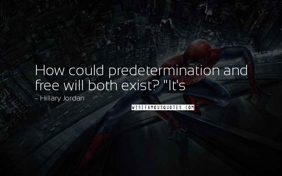 """Hillary Jordan quotes: How could predetermination and free will both exist? """"It's"""