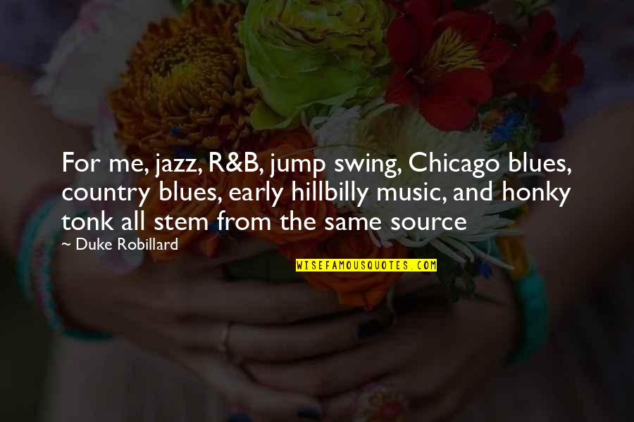 Hillbilly Quotes By Duke Robillard: For me, jazz, R&B, jump swing, Chicago blues,