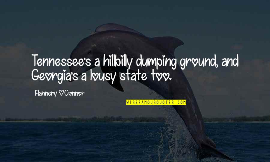 Hillbilly Quotes By Flannery O'Connor: Tennessee's a hillbilly dumping ground, and Georgia's a