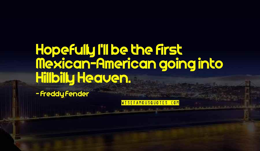 Hillbilly Quotes By Freddy Fender: Hopefully I'll be the first Mexican-American going into