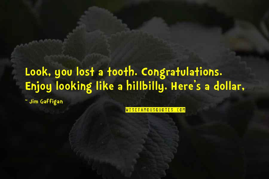 Hillbilly Quotes By Jim Gaffigan: Look, you lost a tooth. Congratulations. Enjoy looking