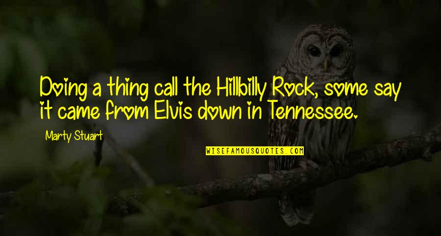 Hillbilly Quotes By Marty Stuart: Doing a thing call the Hillbilly Rock, some