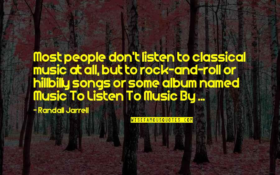 Hillbilly Quotes By Randall Jarrell: Most people don't listen to classical music at