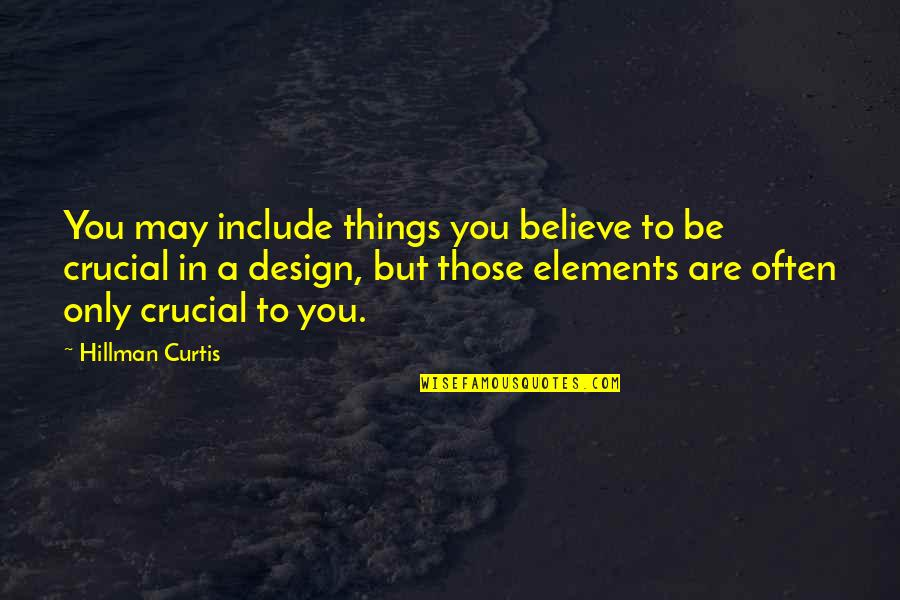 Hillman Curtis Quotes By Hillman Curtis: You may include things you believe to be
