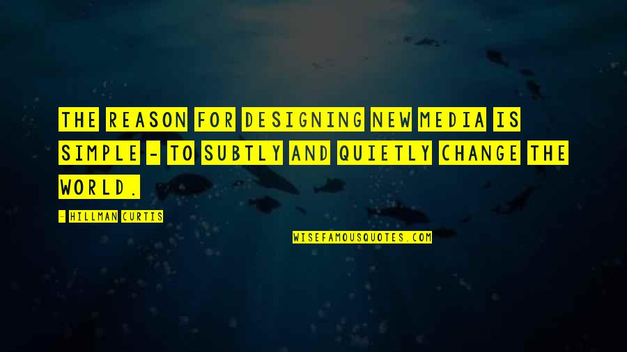 Hillman Curtis Quotes By Hillman Curtis: The reason for designing new media is simple
