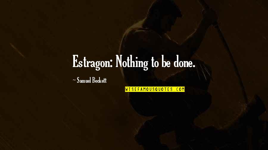 Hillsborough Tragedy Quotes By Samuel Beckett: Estragon: Nothing to be done.