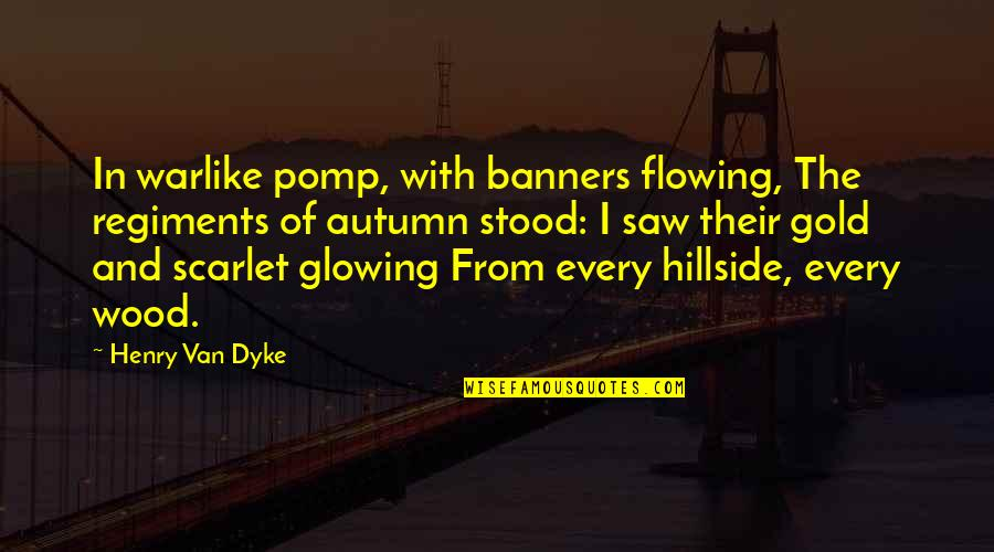 Hillside Quotes By Henry Van Dyke: In warlike pomp, with banners flowing, The regiments