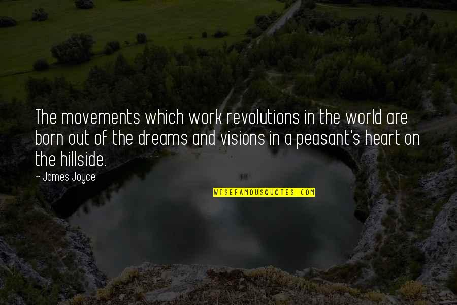 Hillside Quotes By James Joyce: The movements which work revolutions in the world