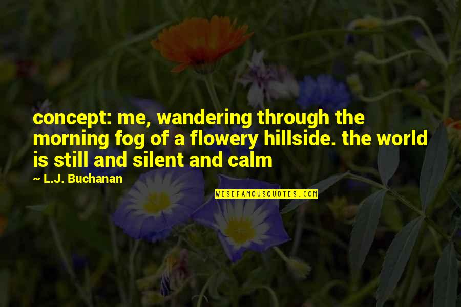 Hillside Quotes By L.J. Buchanan: concept: me, wandering through the morning fog of