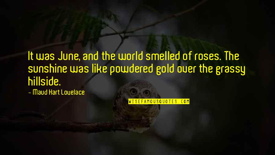 Hillside Quotes By Maud Hart Lovelace: It was June, and the world smelled of