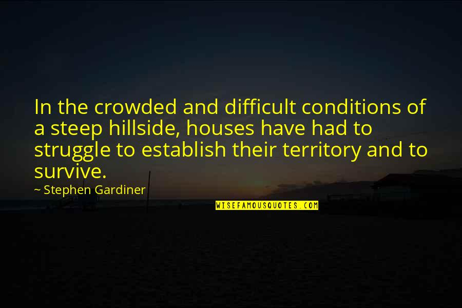 Hillside Quotes By Stephen Gardiner: In the crowded and difficult conditions of a