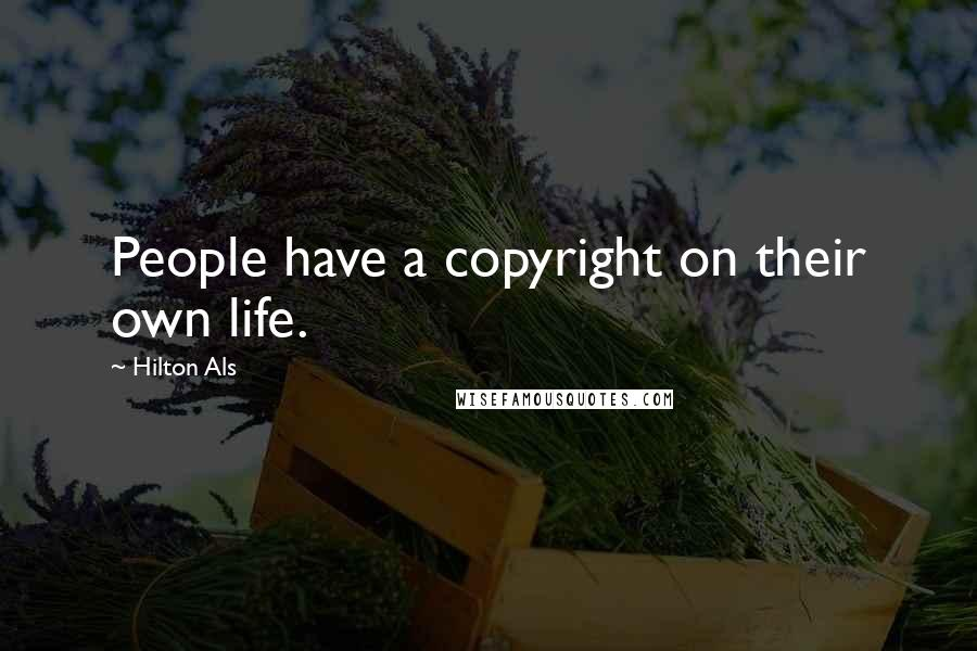 Hilton Als quotes: People have a copyright on their own life.
