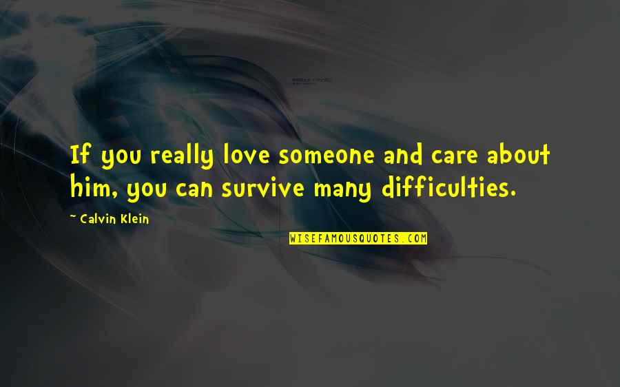 Him About Love Quotes By Calvin Klein: If you really love someone and care about