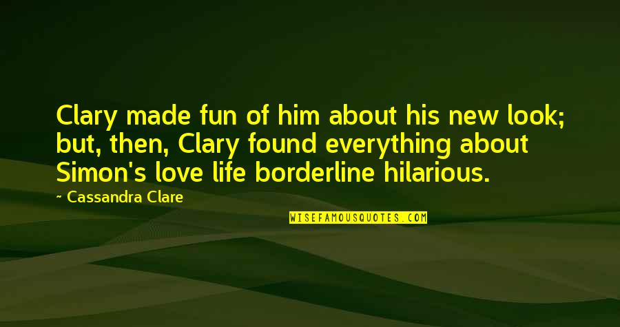 Him About Love Quotes By Cassandra Clare: Clary made fun of him about his new