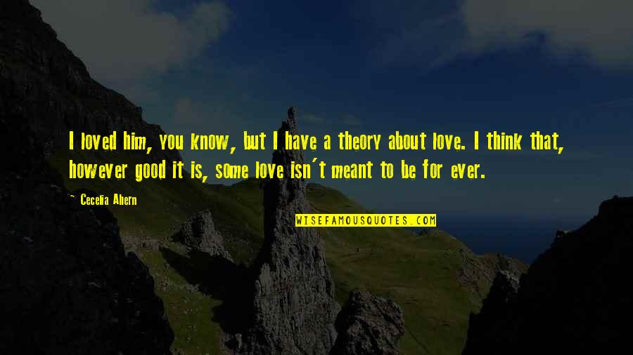 Him About Love Quotes By Cecelia Ahern: I loved him, you know, but I have