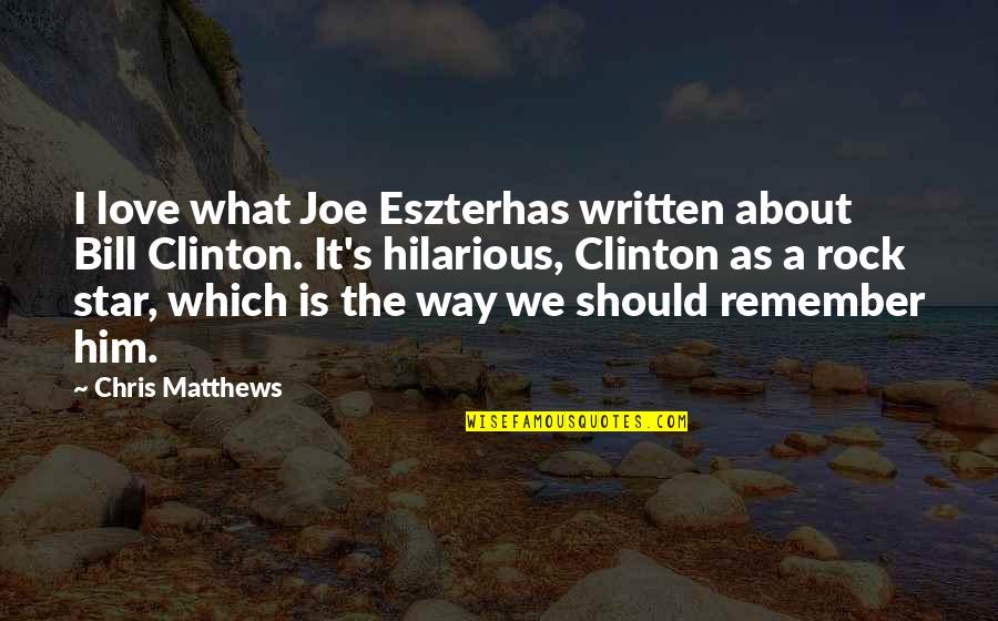 Him About Love Quotes By Chris Matthews: I love what Joe Eszterhas written about Bill