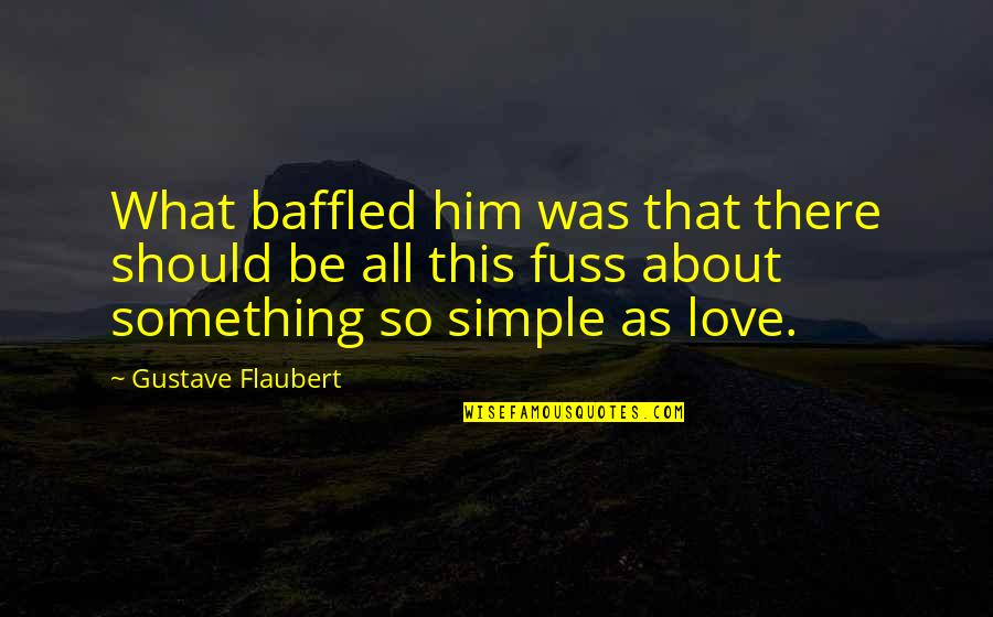 Him About Love Quotes By Gustave Flaubert: What baffled him was that there should be