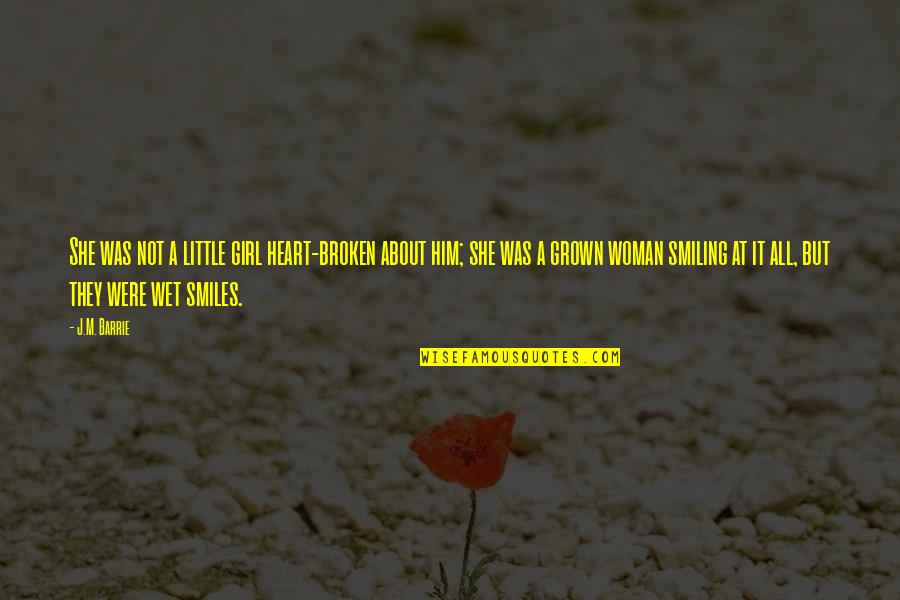Him About Love Quotes By J.M. Barrie: She was not a little girl heart-broken about