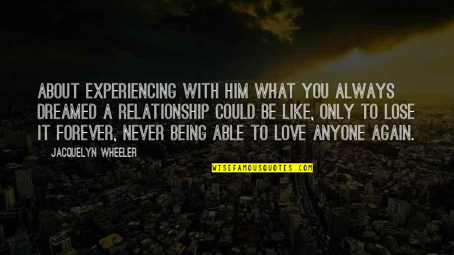 Him About Love Quotes By Jacquelyn Wheeler: About experiencing with him what you always dreamed