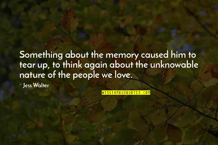 Him About Love Quotes By Jess Walter: Something about the memory caused him to tear