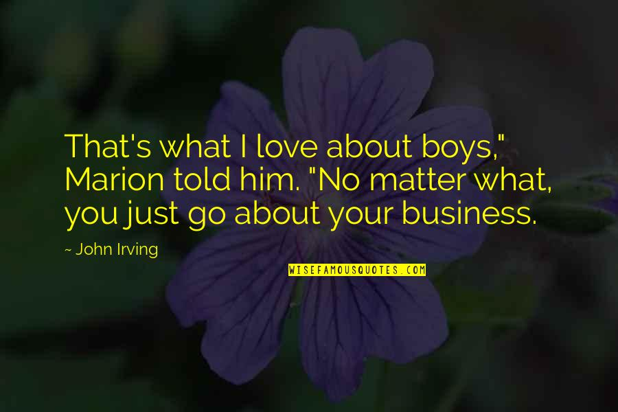 "Him About Love Quotes By John Irving: That's what I love about boys,"" Marion told"