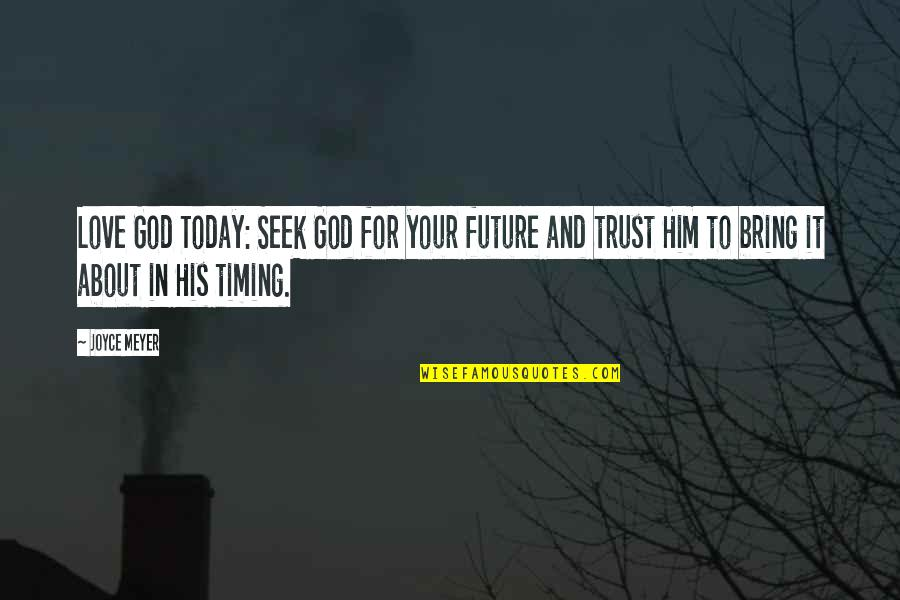 Him About Love Quotes By Joyce Meyer: Love God Today: Seek God for your future
