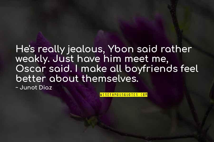 Him About Love Quotes By Junot Diaz: He's really jealous, Ybon said rather weakly. Just
