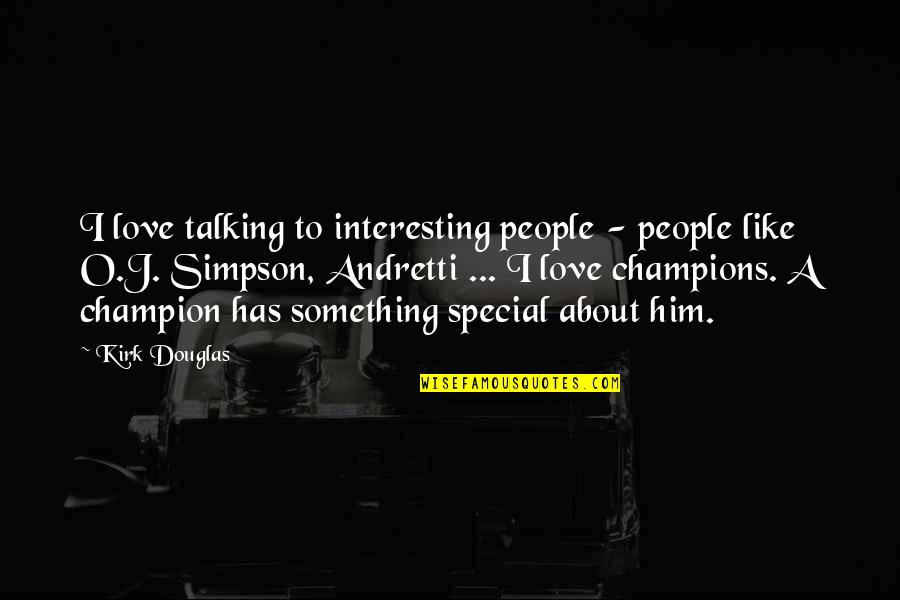 Him About Love Quotes By Kirk Douglas: I love talking to interesting people - people