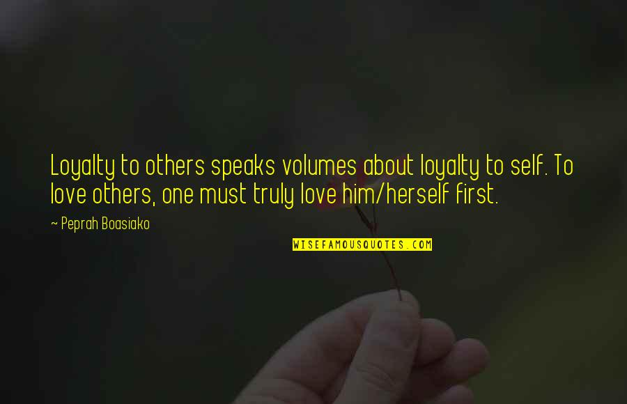 Him About Love Quotes By Peprah Boasiako: Loyalty to others speaks volumes about loyalty to