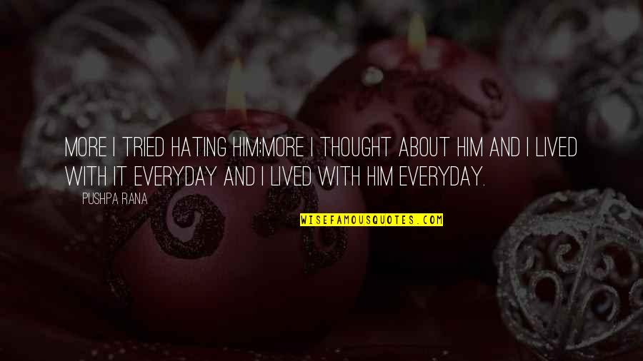 Him About Love Quotes By Pushpa Rana: More I tried hating him;more I thought about