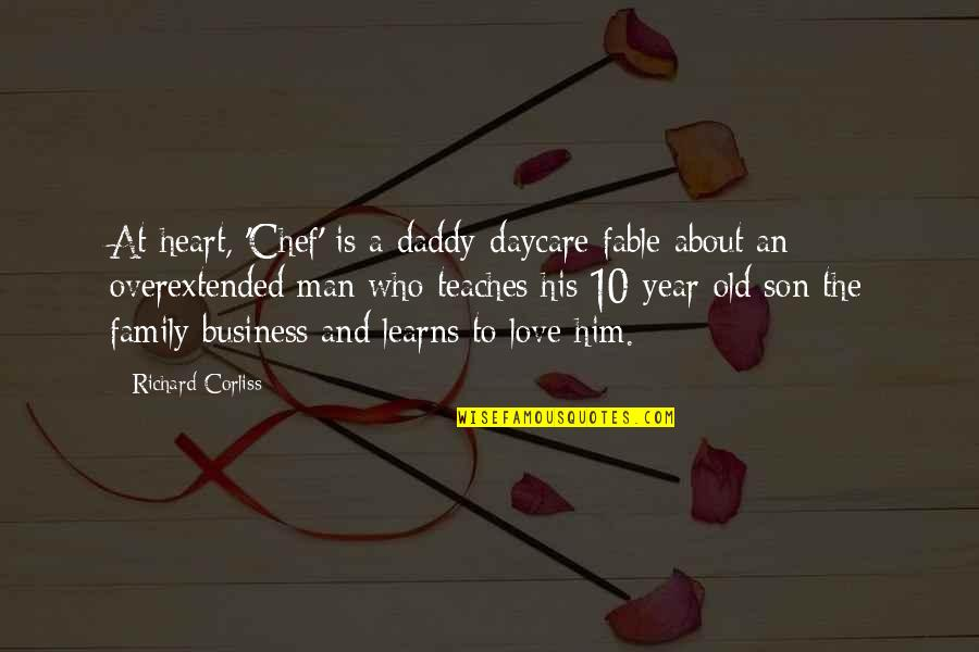 Him About Love Quotes By Richard Corliss: At heart, 'Chef' is a daddy-daycare fable about