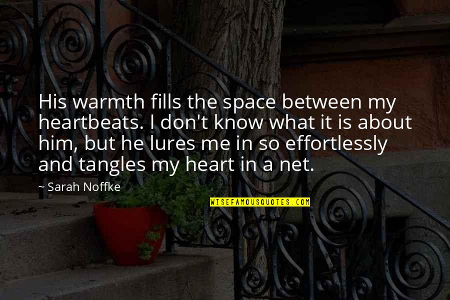 Him About Love Quotes By Sarah Noffke: His warmth fills the space between my heartbeats.