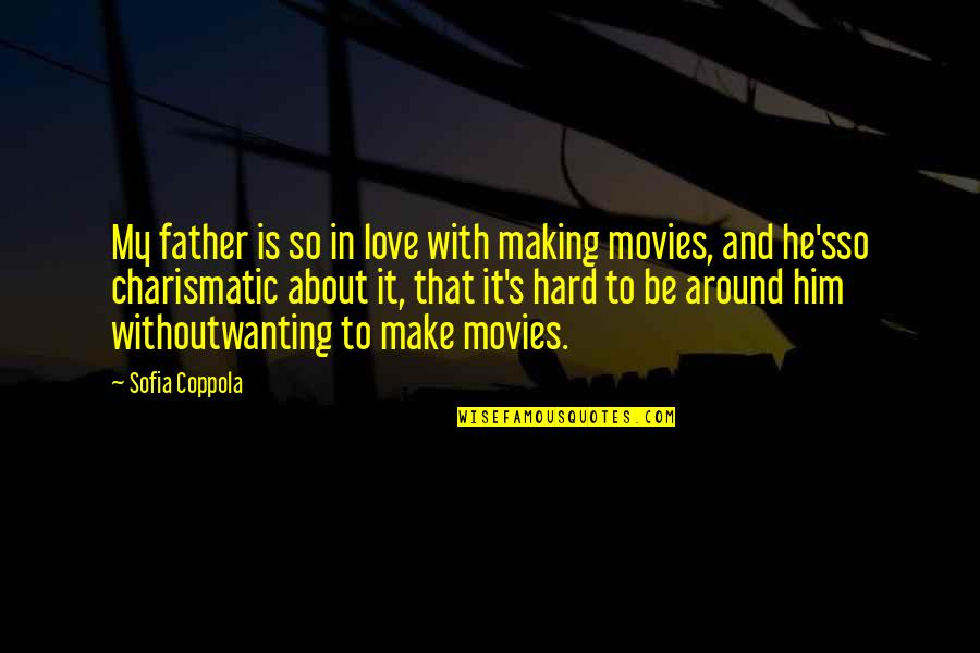Him About Love Quotes By Sofia Coppola: My father is so in love with making