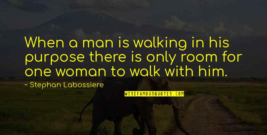 Him About Love Quotes By Stephan Labossiere: When a man is walking in his purpose