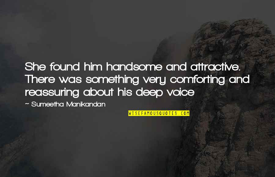 Him About Love Quotes By Sumeetha Manikandan: She found him handsome and attractive. There was