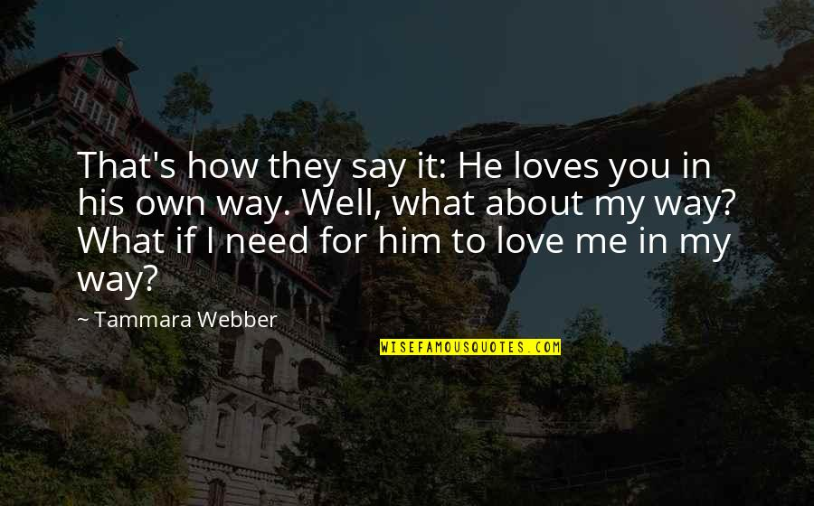 Him About Love Quotes By Tammara Webber: That's how they say it: He loves you