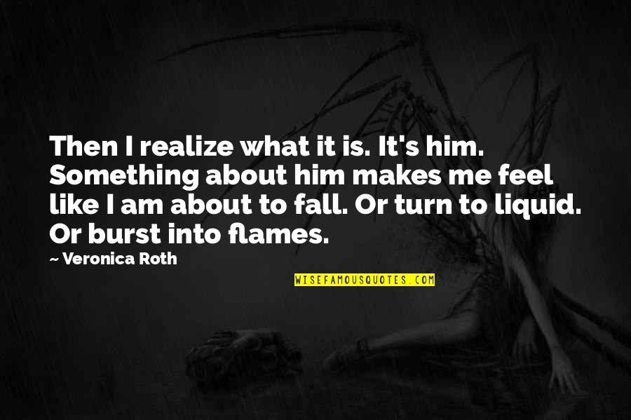 Him About Love Quotes By Veronica Roth: Then I realize what it is. It's him.