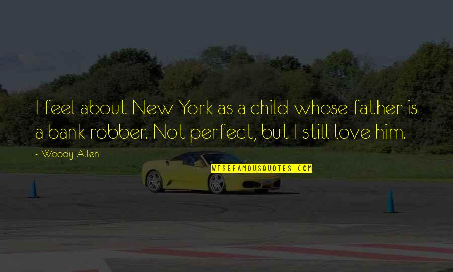 Him About Love Quotes By Woody Allen: I feel about New York as a child