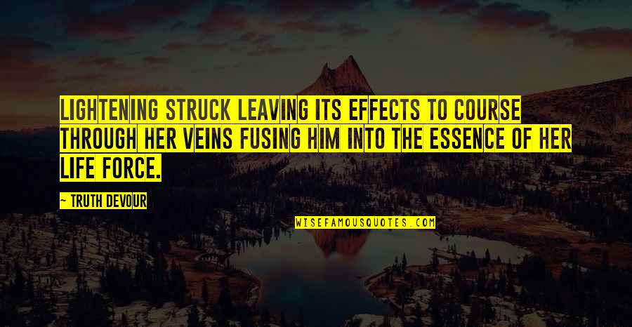 Him Leaving Her Quotes By Truth Devour: Lightening struck leaving its effects to course through