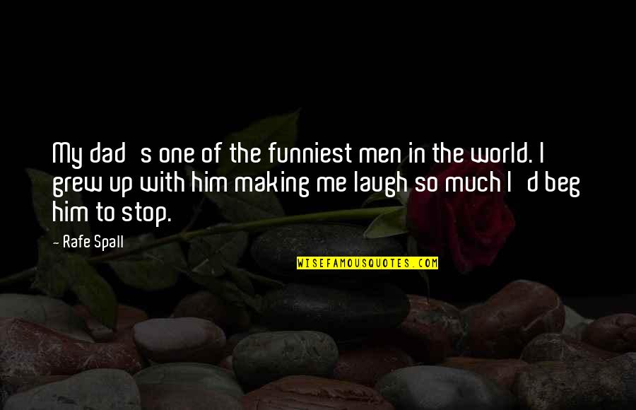 Him Making You Laugh Quotes By Rafe Spall: My dad's one of the funniest men in