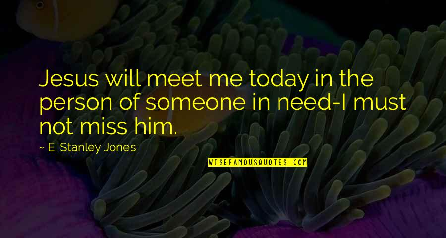 Him Missing Me Quotes By E. Stanley Jones: Jesus will meet me today in the person