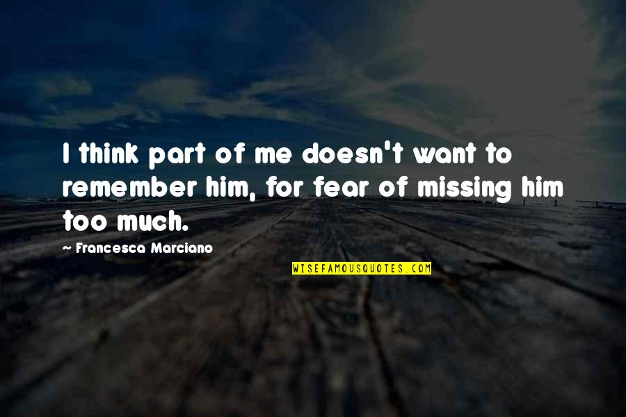 Him Missing Me Quotes By Francesca Marciano: I think part of me doesn't want to
