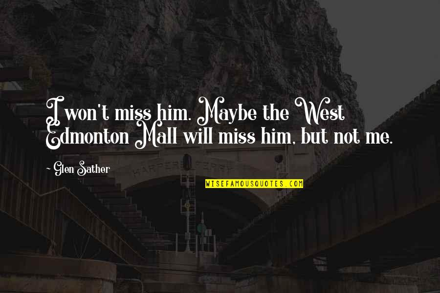 Him Missing Me Quotes By Glen Sather: I won't miss him. Maybe the West Edmonton