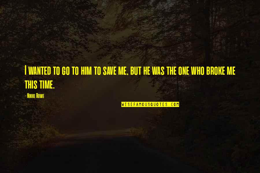 Him Missing Me Quotes By Nikki Rowe: I wanted to go to him to save
