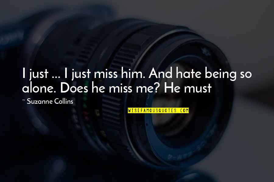 Him Missing Me Quotes By Suzanne Collins: I just ... I just miss him. And