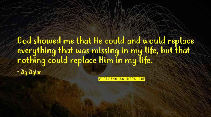 Him Missing Me Quotes By Zig Ziglar: God showed me that He could and would