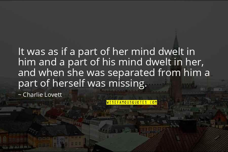 Him Missing Out On You Quotes By Charlie Lovett: It was as if a part of her