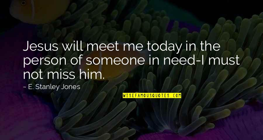 Him Missing Out On You Quotes By E. Stanley Jones: Jesus will meet me today in the person